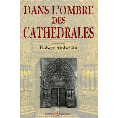 Dans l'Ombre des Cathédrales - Robert Ambelain