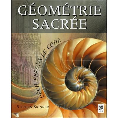 Géométrie Sacrée - Déchiffrons le Code - Stephen Skinner