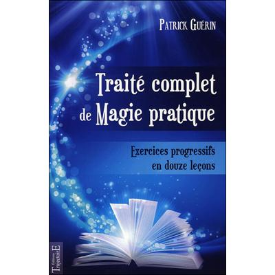 Traité Complet de Magie Pratique - Patrick Guérin