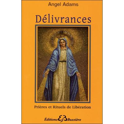 Délivrances - Prières et Rituels de Libération - Angel Adams