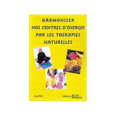 Harmoniser Nos Centres d'Energie Par Les Thérapies Naturelles - Lucy Paul