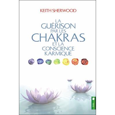 La Guérison Par Les Chakras et la Conscience Karmique - Keith Sherwood