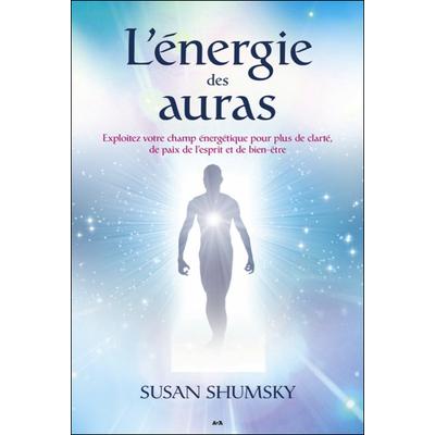 L'Énergie des Auras - Exploitez Votre Champ Energétique... Susan Shumsky