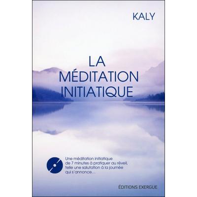 La Méditation Initiatique - Kaly