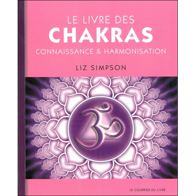 Le Livre des Chakras - Connaissance et Harmonisation - Liz Simpson