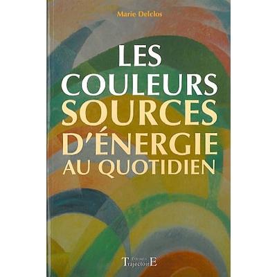 Les Couleurs - Sources d' Energie au Quotidien - Marie Delclos