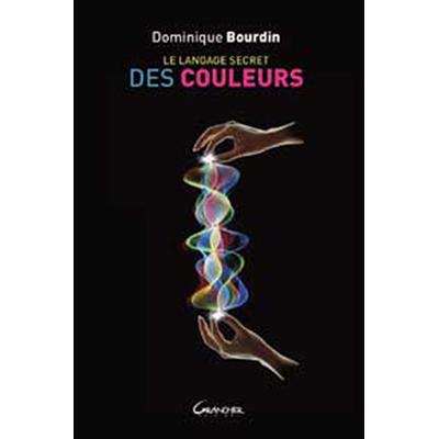 Le Langage Secret des Couleurs - Dominique Bourdin