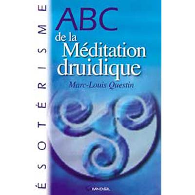ABC de la Méditation Druidique - Marc-Louis Questin