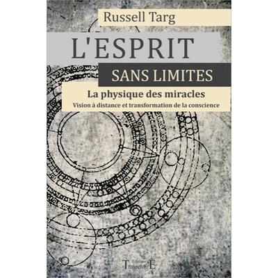 L'Esprit Sans Limites - La Physique des Miracles - Russell Targ