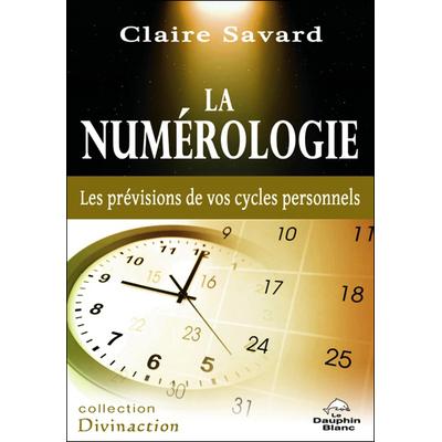 La Numérologie - Les Prévisions de Vos Cycles Personnels - Claire Savard