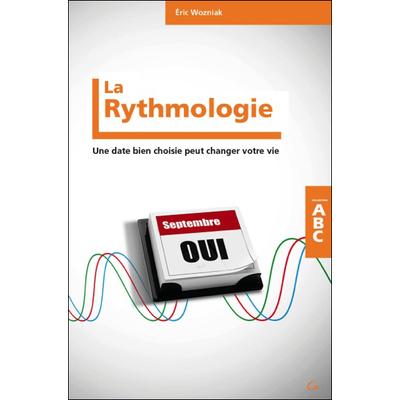 La Rythmologie - Une Date Bien Choisie Peut Changer Votre Vie - Eric Wozniak