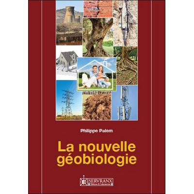 La Nouvelle Géobiologie - Philippe Palem