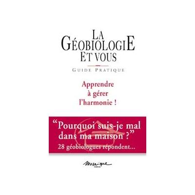 La Géobiologie et Vous - Guide Pratique