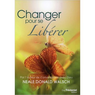 Changer Pour se Libérer - Neale Donald Walsch