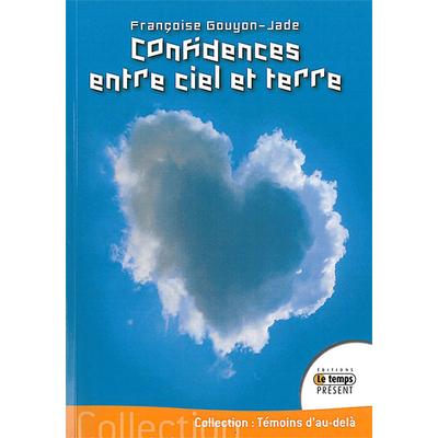 Confidences Entre Ciel et Terre - Françoise Gouyon-Jade
