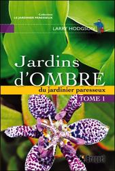 Jardins d\'Ombre du Jardinier Paresseux T1 - Larry Hodgson