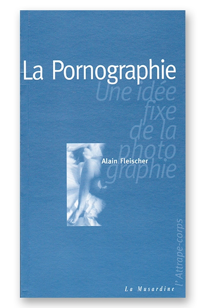La pornographie - une idée fixe de la photographie livre erotique