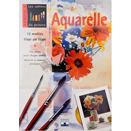 Les cahiers du peintre N°1: Aquarelle