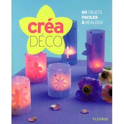 Créa Déco: 60 objets faciles à réaliser