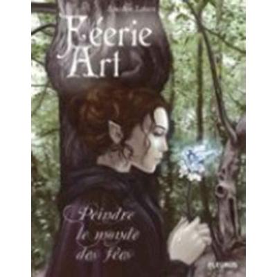 Féérie Art - Peindre le monde des fées