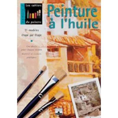 Les cahiers du peintre N°3: Peinture à l'huile
