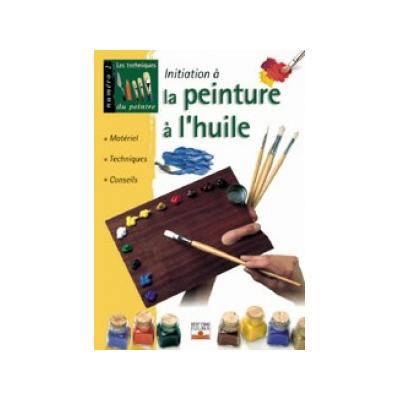 Les techniques du peintre N°2: initiation à la peinture à l'huile