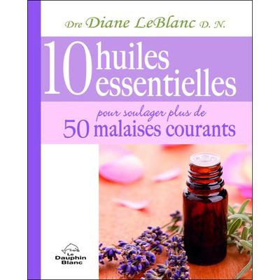 10 huiles essentielles pour soulager plus de 50 malaises courants
