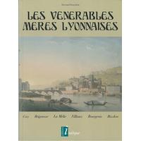 Les vénérables mères Lyonnaises , Guy, Brigousse, La Mélie, Fillioux, Bourgeois, Bizolon