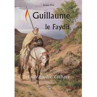 GUILLAUME LE FAYDIT - LA TRAGÉDIE CATHARE