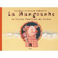 La MANGOUNHE - ou La cuisine familiale du cochon en Auvergne