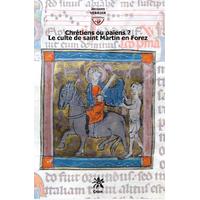 Chrétiens ou païens - Le culte de Saint Martin en Forez