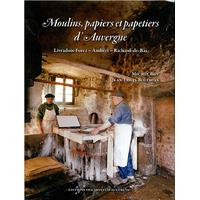 MOULINS, PAPIERS ET PAPETIERS D'AUVERGNE - Livradois-Forez - Ambert - Richard-de-Bas