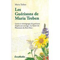 """LES GUÉRISONS DE MARIA TRÉBEN - Lettres et témoignages de guérisons d'après son ouvrage """"La santé à la pharmacie du Bon Dieu"""""""