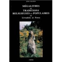 MÉGALITHES ET TRADITIONS RELIGIEUSES ET POPULAIRES EN LIVRADOIS ET FOREZ