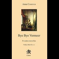 Bye Bye Vermeer, et autres nouvelles