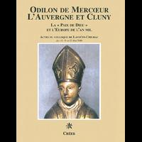 ODILON DE MERCOEUR L'AUVERGNE ET CLUNY - La « Paix de Dieu » et l'Europe de l'an mil, Actes du colloque de Lavoûte-Chilhac des 10,11 et 12 Mai 2000