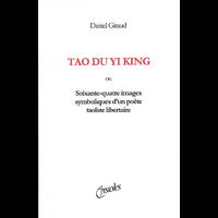 TAO DU YI KING - ou Soixante-quatre images symboliques d'un poète taoïste libertaire