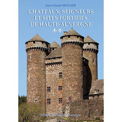 CHÂTEAUX, SEIGNERUS ET SITES FORTIFIÉS DE HAUTE-AUVERGNE II