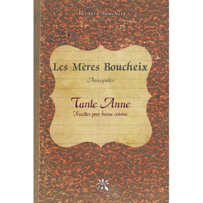 Les Mères Boucheix, Auvergnates, Tante Anne Recettes pour bonne cuisine