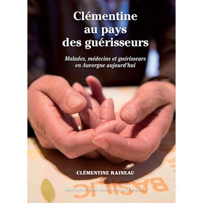 Clémentine au pays des guérisseurs - Malades, médecins et guérisseurs en Auvergne aujourd'hui