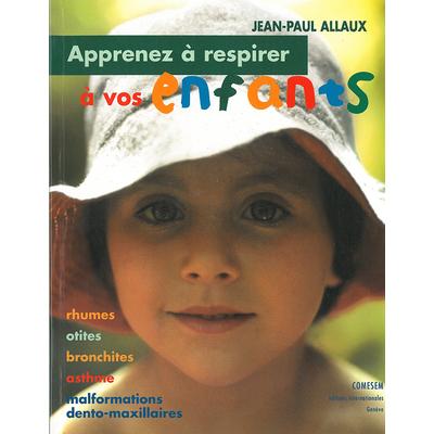 APPRENEZ À RESPIRER À VOS ENFANTS - rhumes - otites - bronchites - asthme - malformations dento-maxillaires