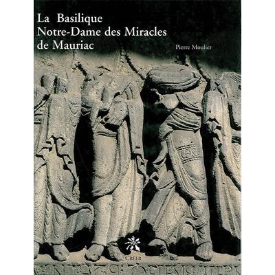 LA BASILIQUE NOTRE-DAME DES MIRACLES DE MAURIAC - Une visite. Une histoire