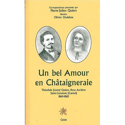 UN BEL AMOUR EN CHÂTAIGNERAIE - Théodule (Léon) Quiers, Rosa Aurières Saint-Constant (Cantal) 1864-1865