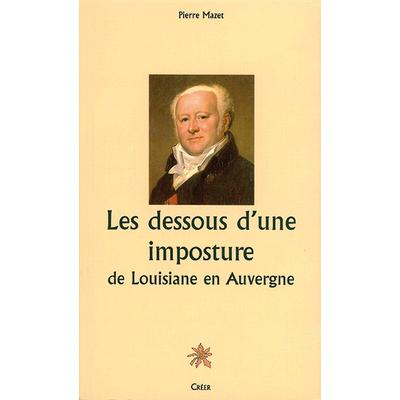 LES DESSOUS D'UNE IMPOSTURE - DE LOUISIANE EN AUVERGNE