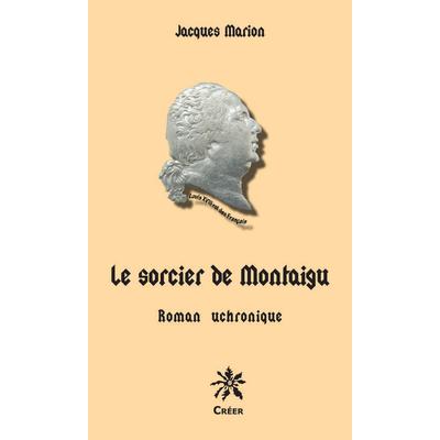 LE SORCIER DE MONTAIGU - Roman uchronique
