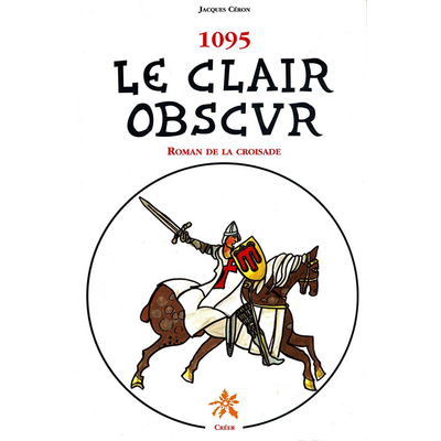 1095 - LE CLAIR OBSCUR - ROMAN DE LA CROISADE