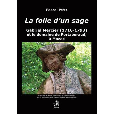 LA FOLIE D'UN SAGE Gabriel Mercier (1716-1793) et le domaine de Portabéraud, à Mozac