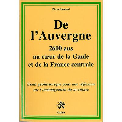 DE L'AUVERGNE - 2600 ans au cœur de la Gaule et de la France Centrale