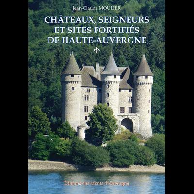 CHÂTEAUX, SEIGNEURS ET SITES FORTIFIÉS DE HAUTE-AUVERGNE
