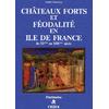 CHÂTEAUX FORTS ET FÉODALITÉ EN ÎLE DE FRANCE - XIe - XIIIe siècle